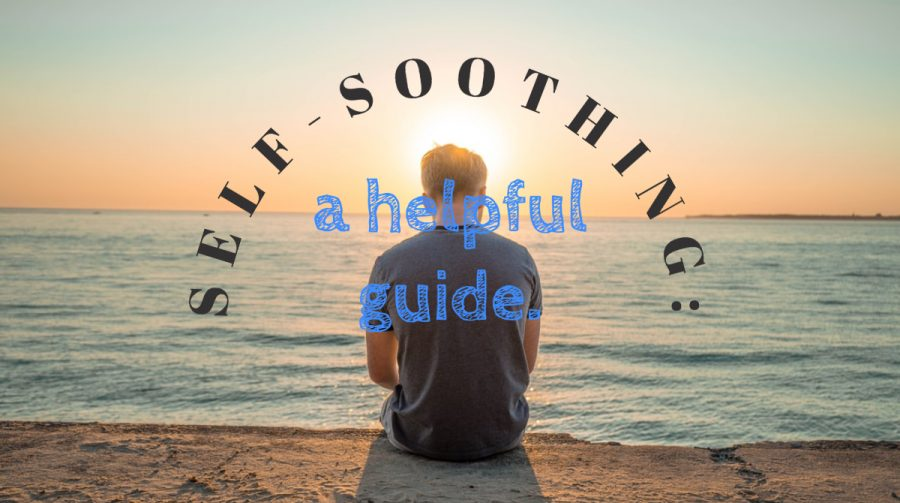 Self Soothing: a helpful guide